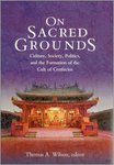 On Sacred Grounds: Culture, Society, Politics, and the Formation of the Cult of Confucius by Thomas A. Wilson