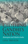 Clothing Gandhi's Nation: Homespun and Modern India