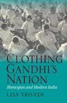 Clothing Gandhi's Nation: Homespun and Modern India