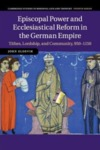 Episcopal Power and Ecclesiastical Reform in the German Empire: Tithes, Lordship and Community, 950-1150