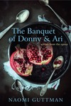 The Banquet of Donny & Ari: Scenes From the Opera by Naomi Guttman