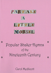Partake a Little Morsel: Popular Shaker Hymns of the Nineteenth Century