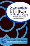 Organizational Ethics in Health Care: Principles, Cases, and Practical Solutions