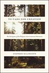 To Care for Creation: The Emergence of the Religious Environmental Movement in the United States