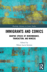 Immigrants and Comics: Graphic Spaces of Remembrance, Transaction, and Mimesis